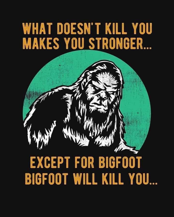 Bigfoot Will Kill You.jpg