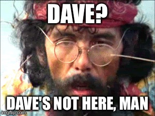 Dave's Not Here.jpg