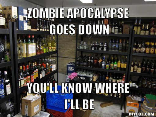 inventory-meme-generator-zombie-apocalypse-goes-down-you-ll-know-where-i-ll-be-62ba62.jpg