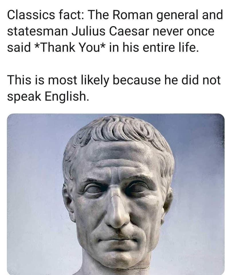 Julius Caesar Never Said Thank You.jpg