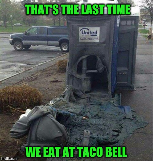 Last Time We Eat At Taco Bell.jpg