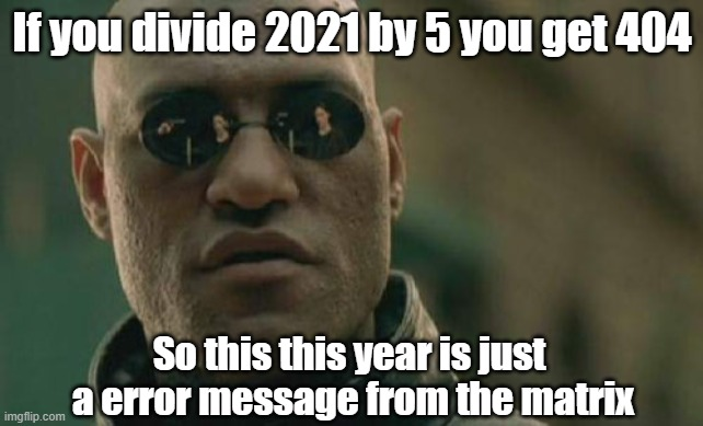 This Year Is Just An Error Message From The Matrix.jpg