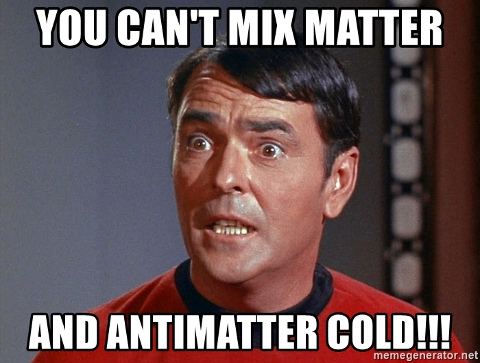 you-cant-mix-matter-and-antimatter-cold.jpg